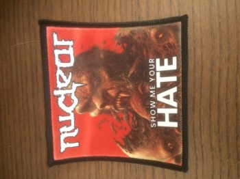 NUCLEAR - Show Me Your Hate (printed) Patch